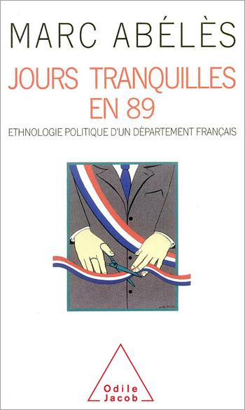 Jours tranquilles en 89 - Ethnologie politique d'un département français