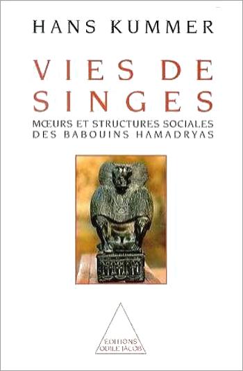 Vies de singes - Mœurs et structures sociales des singes hamadryas