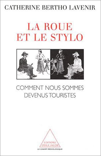 Roue et le Stylo (La) - Comment nous sommes devenus touristes