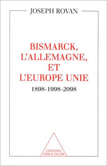 Bismarck, l'Allemagne et l'Europe unie - 1898-1998-2098