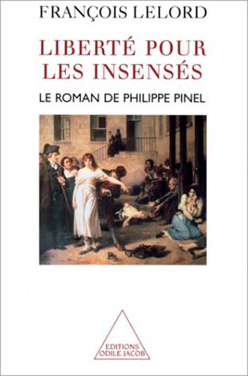 Liberté pour les insensés - Le roman de Philippe Pinel