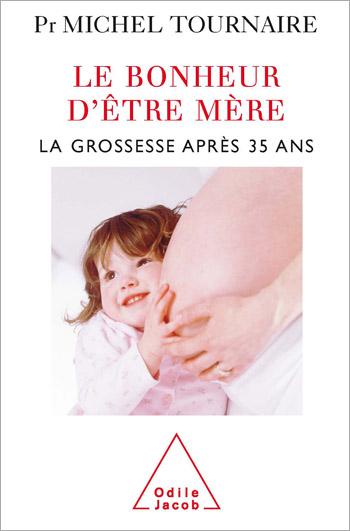 Bonheur d'être mère (Le) - La grossesse après 35 ans