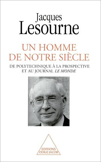 Un homme de notre siècle - De Polytechnique à la prospective et au journal Le Monde