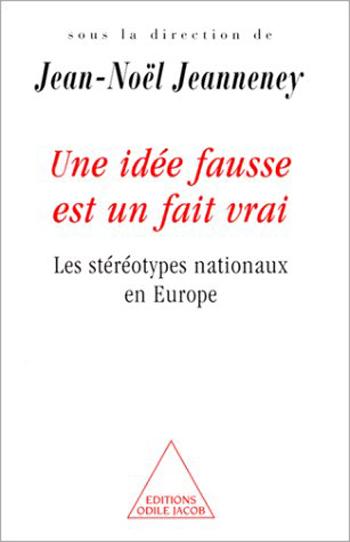 Une idée fausse est un fait vrai - Les stéréotypes nationaux en Europe