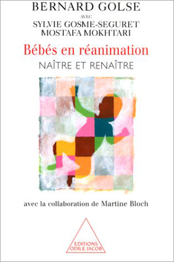 Babies in Intensive Care - Born and Reborn (with the collaboration of Martine Bloch)