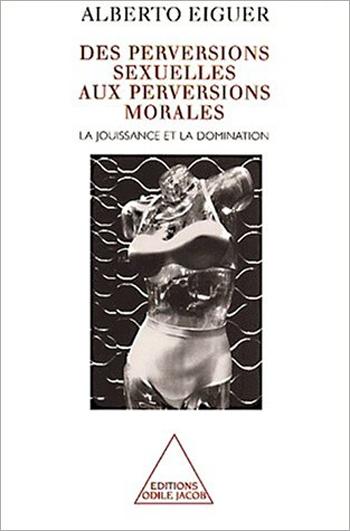 Des perversions sexuelles aux perversions morales - La jouissance et la domination