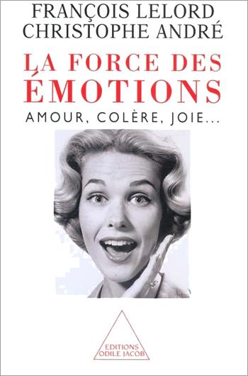 Force des émotions (La) - Amour, colère, joie…