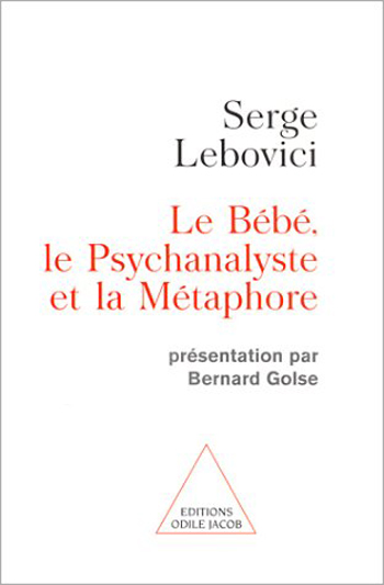 Baby, the Psychoanalyst and the Metaphor (The) - Presented by Bernard Golse