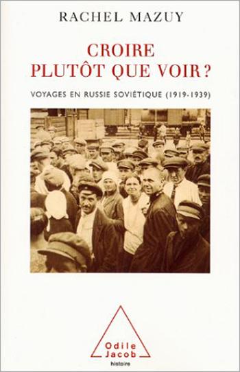 Croire plutôt que voir ? - Voyages en Russie soviétique (1919-1939)