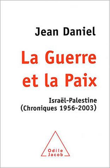 Guerre et la Paix (La) - Israël-Palestine (Chroniques 1956-2003)