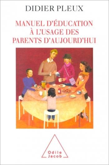 Manuel d'éducation à l'usage des parents d'aujourd'hui