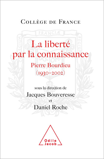 Freedom Through Knowledge: Pierre Bourdieu, 1930-2002 (Travaux du Collège de France)