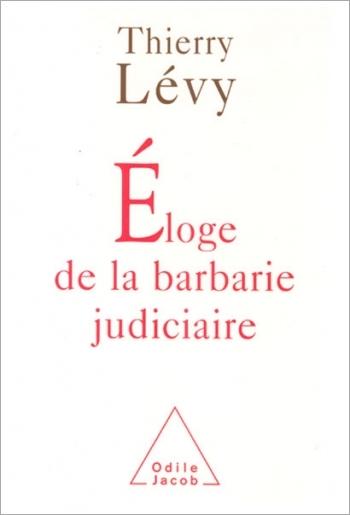 Éloge de la barbarie judiciaire