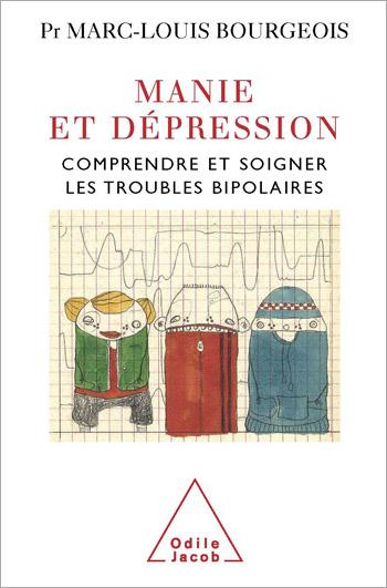 Manie et dépression - Comprendre et soigner le trouble bipolaire