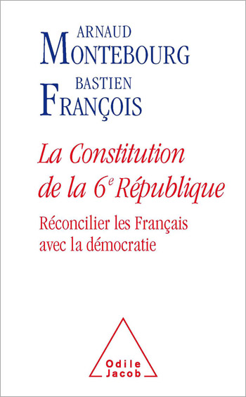 Constitution de la 6e République (La) - Réconcilier les Français avec la démocratie