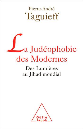 Judéophobie des Modernes (La) - Des Lumières au Jihad mondial