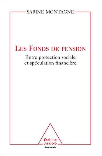 Fonds de pension (Les) - Entre protection sociale et spéculation financière