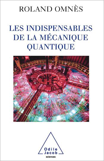 Indispensables de la mécanique quantique (Les)