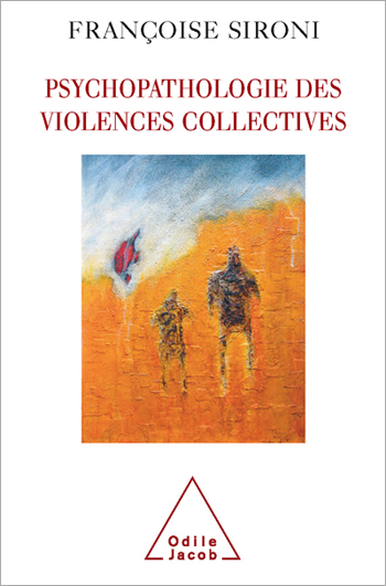 Psychopathology of Collective Violence (The)