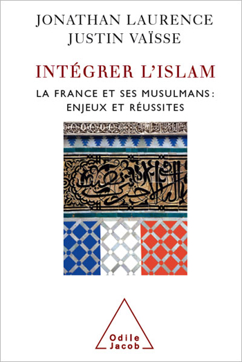 Integrating Islam - Political and Religious Challenges in Contemporary France