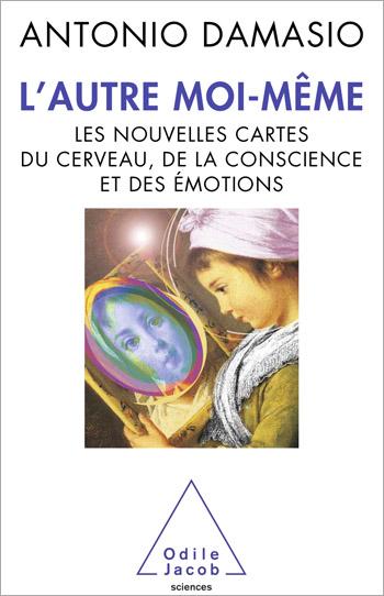 Autre moi-même (L') - Les nouvelles cartes du cerveau, de la conscience et des émotions