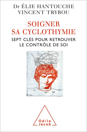 Soigner sa cyclothymie - Sept clés pour retrouver le contrôle de soi