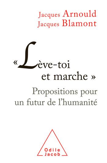 « Lève-toi et marche » - Propositions pour un futur de l'humanité