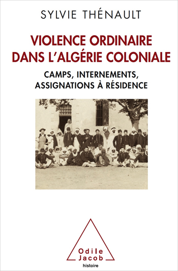 Hidden Side of Colonial Algeria (The) - Camps, administrative internment, house arrest