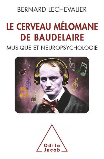 Cerveau mélomane de Baudelaire (Le) - Musique et Neuropsychologie