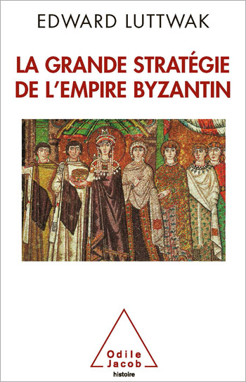 Grand Strategy of the Byzantine Empire (The)