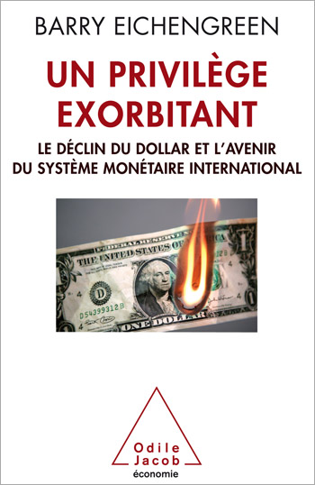 Exorbitant Privilege - The Rise and Fall of the Dollar and the Future of the International Monetary System