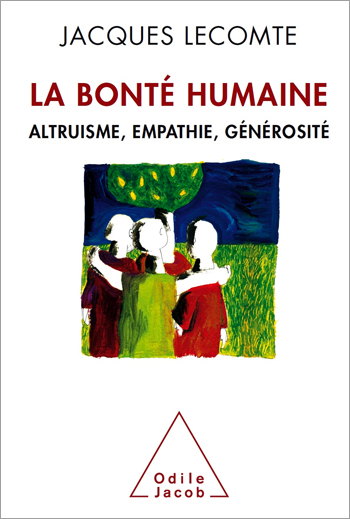Bonté humaine (La) - Altruisme, empathie, générosité
