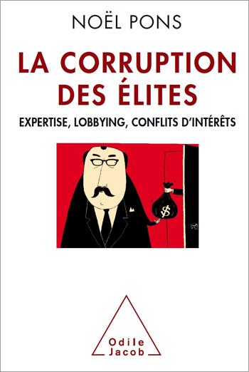 Corruption des élites (La) - Expertise, lobbying, conflits d'intérêts
