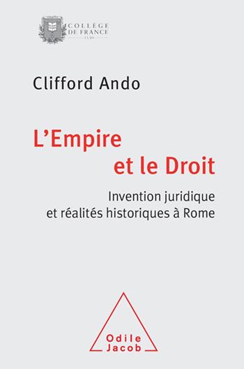 Empire et le Droit (L') - Invention juridique et réalités historiques à Rome