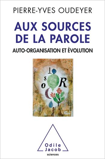 Aux sources de la parole - Auto-organisation et évolution