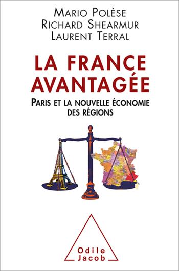 France avantagée (La) - Paris et la nouvelle économie des régions