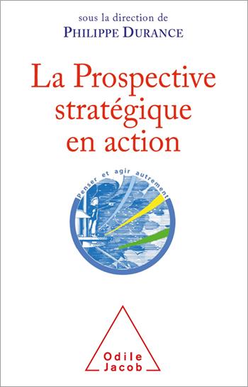 Prospective stratégique en action (La)