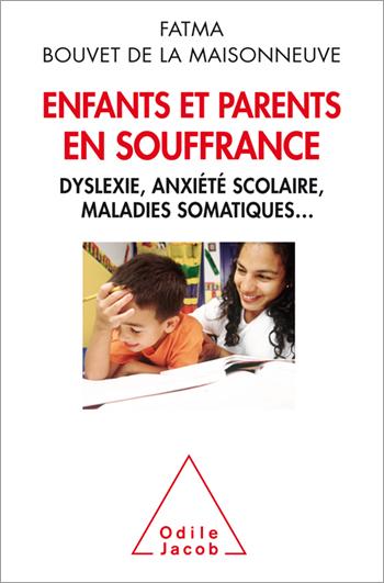 Enfants et parents en souffrance - Dyslexie, anxiété scolaire et maladies somatiques...