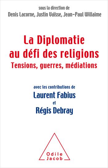 Diplomatie au défi des religions (La) - Tensions, guerres, médiations