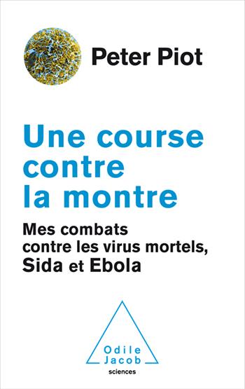 Une course contre la montre - Mes combats contre les virus mortels, sida et Ebola