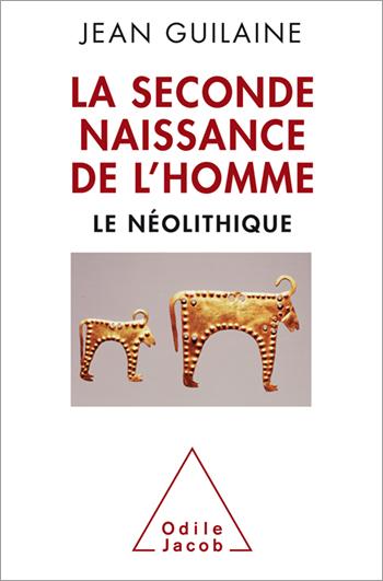 Seconde Naissance de l'Homme (La) - Le Néolithique