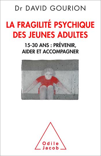 Fragilité psychique des jeunes adultes (La) - 15-30 ans : prévenir, aider et accompagner