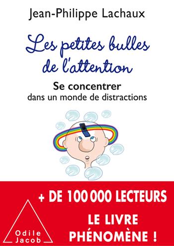 Petites bulles de l'attention (Les) - Se concentrer dans un monde de distractions