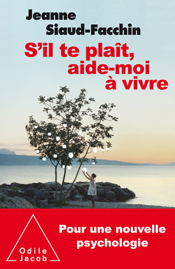 S'il te plaît, aide-moi à vivre - Pour une nouvelle psychologie