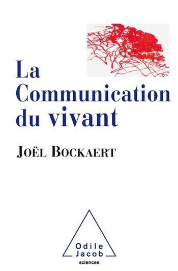 Communication du vivant (La) - De la bactérie à Internet