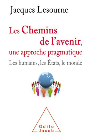 Chemins de l'avenir, une approche pragmatique (Les) - Les humains, les États et le monde