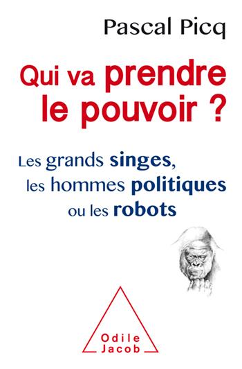 Qui va prendre le pouvoir ? - Les grands singes, les hommes politiques ou les robots