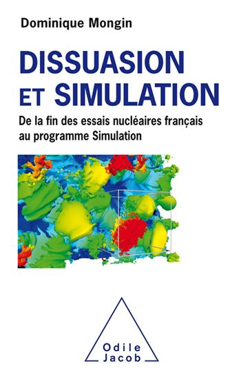 Dissuasion et Simulation - De la fin des essais nucléaires français au programme Simulation