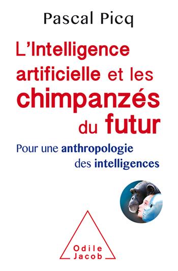 Intelligence artificielle et les chimpanzés du futur (L') - Pour une anthropologie des intelligences