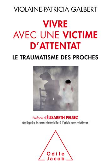 Vivre avec une victime d'attentat - Le traumatisme des proches